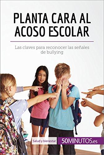 Planta cara al acoso escolar: Las claves para reconocer las señales de bullying (Salud y bienestar) (Spanish Edition)