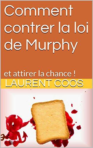 Comment contrer la loi de Murphy: et attirer la chance ! par Laurent Coos