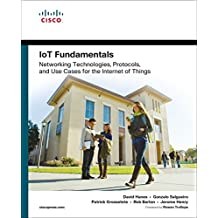 IoT Fundamentals: Networking Technologies, Protocols, and Use Cases for the Internet of Things (English Edition)