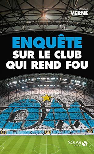 OM : Enquête sur le club qui rend fou par Jean-Michel VERNE