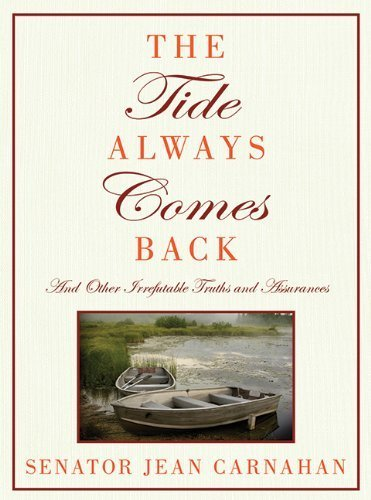 The Tide Always Comes Back: And Other Irrefutable Truths and Assurances by Carnahan, Senator Jean (2009) Hardcover