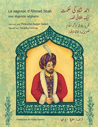 La sagesse d'Ahmad Shah: Edition français-ourdou par Palwasha Bazger Salam
