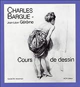 Charles Bargue Et Jean-Leon Gerome: Cours de Dessin