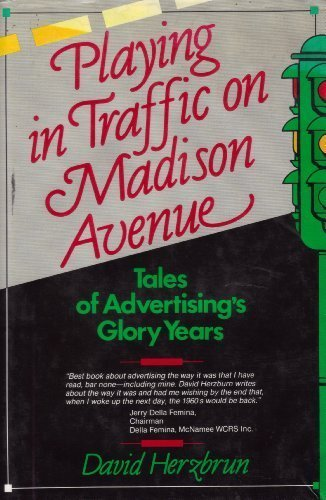 Playing in Traffic on Madison Avenue: Tales of Advertising's Glory Years by David Herzbrun (1990-04-02)