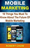 MOBILE MARKETING : 10 Things You Must To Know About The Future Of Mobile Marketing