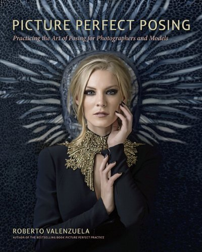 Picture Perfect Posing: Practicing the Art of Posing for Photographers and Models (Voices That Matter) by Valenzuela, Roberto (2014) Paperback