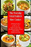 The Everyday Vegetarian Slow Cooker: A Healthy Cookbook with 70 Low Fat Vegetarian Soup, Stew, Breakfast and Dessert Recipes Inspired by the Mediterranean Diet: Healthy Crock-Pot on a Budget