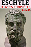 Eschyle - Oeuvres Complètes LCI/45 (Annoté)