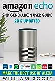 #7: Amazon Echo: Amazon Echo 2nd Generation User Guide 2017 Updated: Make the Best Use of Alexa (alexa, dot, echo amazon, echo user guide, amazon dot, echo ... plus, echo spot) (Amazon Alexa Devices)