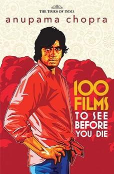 100 Films to See before You Die by [Chopra, Anupama]