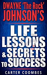 The Rock: Dwayne 'The Rock' Johnson's Life Lessons & Secrets to Success (Entrepreneur, Visionary, Success Principles, Law Of Attraction, Business Books, Influence, Entrepreneurship) (English Edition)