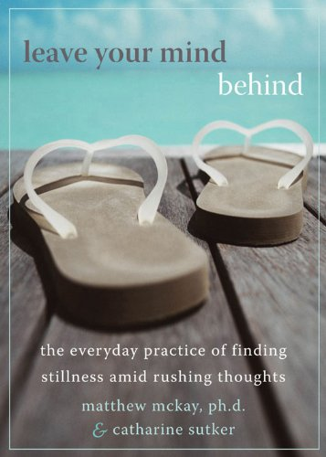 Leave Your Mind Behind: The Everyday Practice of Finding Stillness Amid Rushing Thoughts por Matthew McKay
