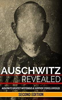Auschwitz Revealed: Auschwitz Greatest Mysteries and Famous Survivor Stories Unveiled (Auschwitz Concentration Camp, Holocaust, Jewish, History, Eyewitness Account, World War 2 Book 1) by [Harrison, George]