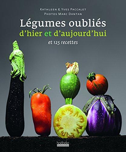 Légumes oubliés d'hier et d'aujourd'hui et 125 recettes: et 125 recettes