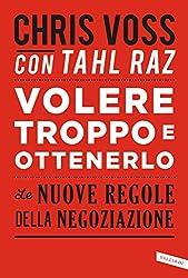 Volere troppo e ottenerlo: Le nuove regole della negoziazione (Italian Edition)