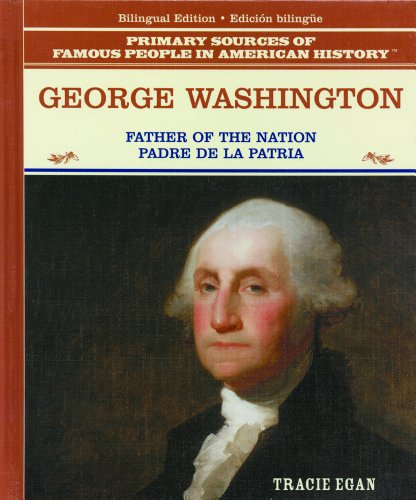 George Washington: Padre de la Patria (Primary Sources of Famous People in American History) por Tracie Egan