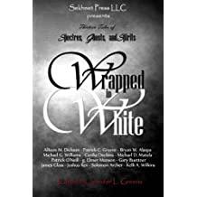 Wrapped In White: Thirteen Tales of Spectres, Ghosts, and Spirits