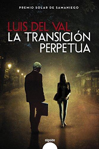 La transición perpetua (Algaida Literaria - Premio Internacional De Novela Solar De Samaniego)