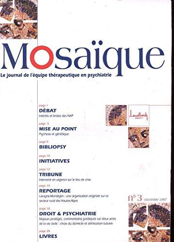 MOSAIQUE - LE JOURNAL DE L'EQUIPE THERAPEUTIQUE EN PSYCHATRIE - N° 3 - NOVEMBRE 1997 - INTERETS ET LIMITES DES NAP - PSYCHOSE ET GENETIQUE - DROIT ET PSYCHATRIE par COLLECTIF