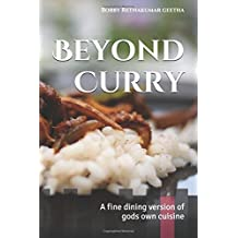 Beyond Curry: A fine dining version of gods own cuisine: Volume 1 (Finedinigindian cuisine)