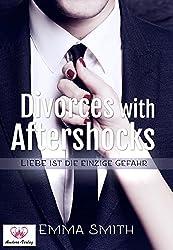 Divorces with Aftershocks: Liebe ist die einzige Gefahr Band 1