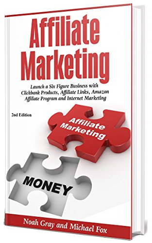 Affiliate Marketing 2019: Launch a Six Figure Business with Clickbank Products, Affiliate Links, Amazon Affiliate Program and Internet Marketing (Online Business)[2nd Edition] (English Edition)