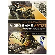 How to Become a Video Game Artist: The Insider's Guide to Landing a Job in the Gaming World by Sam R. Kennedy (2013-05-14)