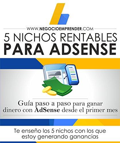 5 NICHOS RENTABLES PARA ADSENSE: Guía para todos los que quieren conocer nichos diferentes y comenzar a generar dinero con AdSense rápidamente