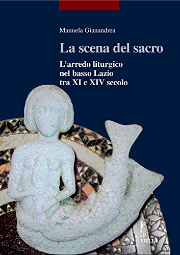 La scena del sacro. L'arredo liturgico nel basso Lazio tra XI e XIV secolo (I libri di Viella. Arte) por Manuela Gianandrea