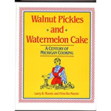 Walnut Pickles and Watermelon Cake: A Century of Michigan Cooking