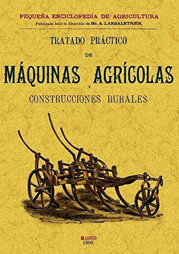 Tratado Practico de Maquinas Agricolas y Construcciones Rurales