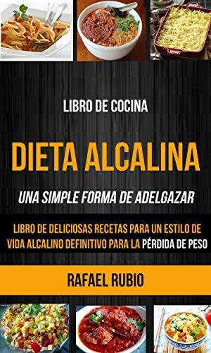 Libro de cocina: Dieta Alcalina: Libro de deliciosas recetas para un estilo de vida alcalino definitivo para la pérdida de...