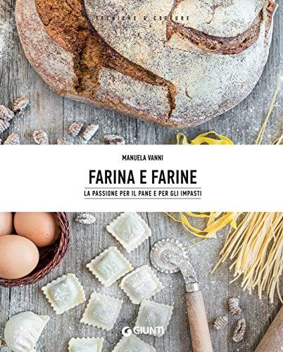 Farina e farine: La passione per il pane e gli impasti (Italian ...