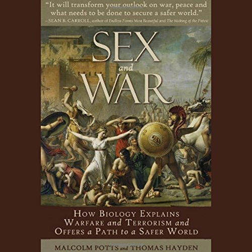 Sex and War: How Biology Explains Warfare and Terrorism and Offers a Path to a Safer World Test