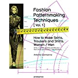 Fashion Patternmaking Techniques : Volume 1, How to make skirts, trousers and shirts, women/men