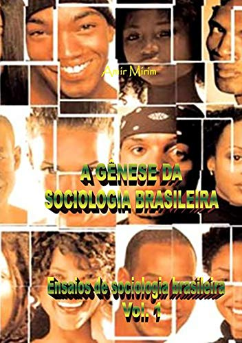 A GÊnese Da Sociologia Brasileira   Ensaios De Sociologia Brasileira   Vol. 1 (Portuguese Edition) por Amir Mirim
