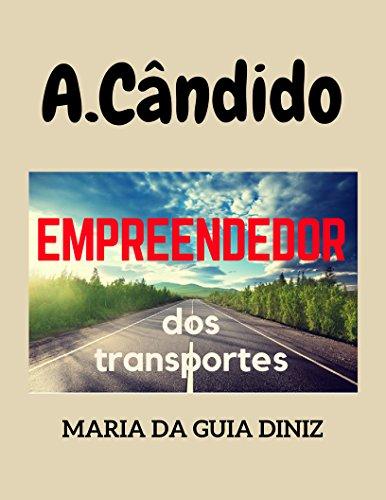 A.Cândido: Empreendedor dos transportes (Portuguese Edition)