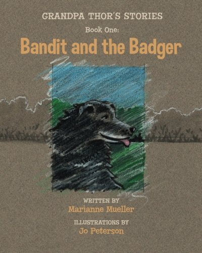 Grandpa Thor's Stories: Book One: Bandit and the Badger (Volume 1) by Marianne Mueller (2013-12-12)