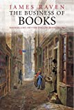 Raven, J: Business of Books - Booksellers and the English Bo - James Raven
