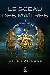 Le sceau des maîtres, tome 2 : Le dragon par Etherian Lore