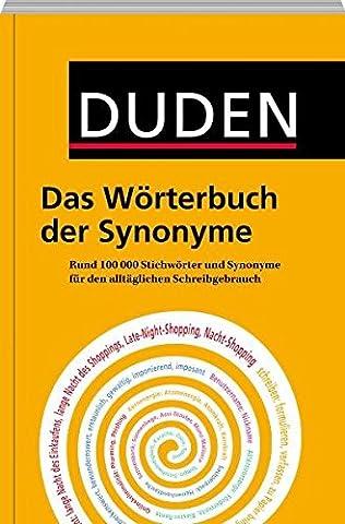 Duden - Das Wörterbuch der Synonyme: Rund 100.000 Stichwörter und Synonyme für den alltäglichen Schreibgebrauch