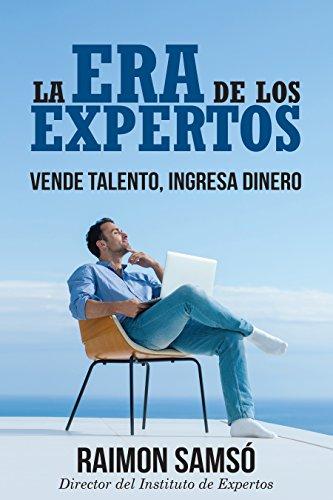 La Era de los Expertos: Vende Talento, Ingresa Dinero (Marketing nº 4)