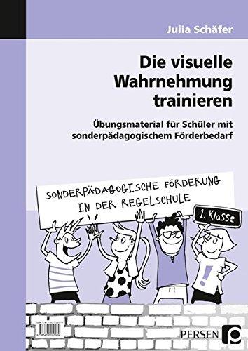 Die visuelle Wahrnehmung trainieren: Übungsmaterial für Schüler mit sonderpädagogischem Förderbedarf (1. Klasse) (Sonderpäd. Förderung in der Regelschule)