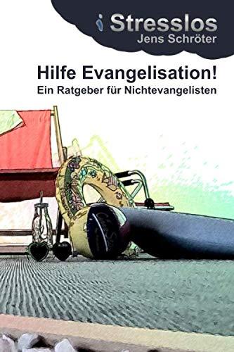 Hilfe Evangelisation!: Ein Ratgeber für Nichtevangelisten