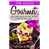 Paleo Diet: Paleo Gourmet: Delicious Paleo Dessert Recipes for the Paleo Diet (Paleo for Beginners Cookbook with Easy & Delicious Desserts for Weight Loss and Clean Eating) (English Edition)