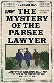 The Mystery of the Parsee Lawyer: Arthur Conan Doyle, George Edalji and the Case of the Foreigner in the Engli