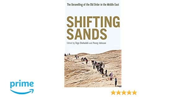 Shifting Sands: The Unravelling of the Old Order in the Middle East