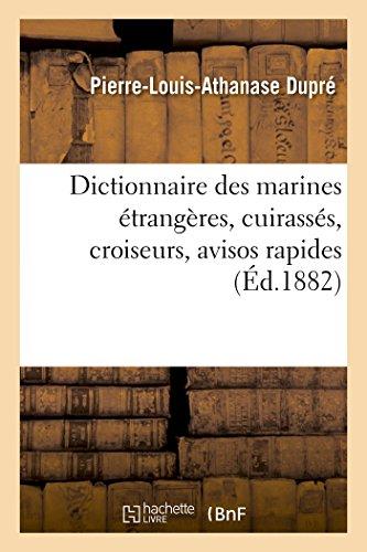 Dictionnaire des marines étrangères cuirassés, croiseurs, avisos rapides par Pierre-Louis-Athanase Dupré