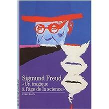 Sigmund Freud: «Un tragique à l'âge de la science»