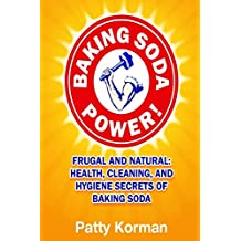 Baking Soda Power! Frugal and Natural: Health, Cleaning, and Hygiene Secrets of
